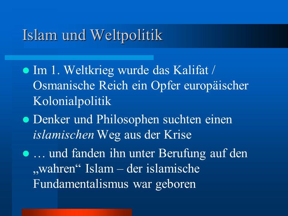 Islam und Weltpolitik Im 1. Weltkrieg wurde das Kalifat / Osmanische Reich ein Opfer europäischer Kolonialpolitik Denker und Philosophen suchten einen