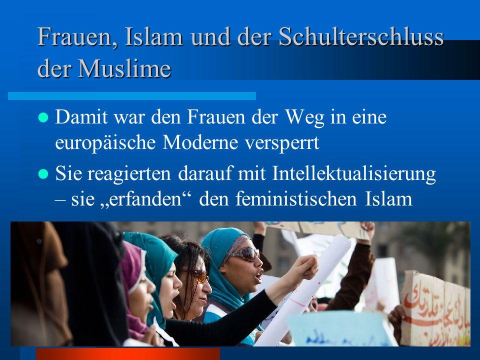Frauen, Islam und der Schulterschluss der Muslime Damit war den Frauen der Weg in eine europäische Moderne versperrt Sie reagierten darauf mit Intelle