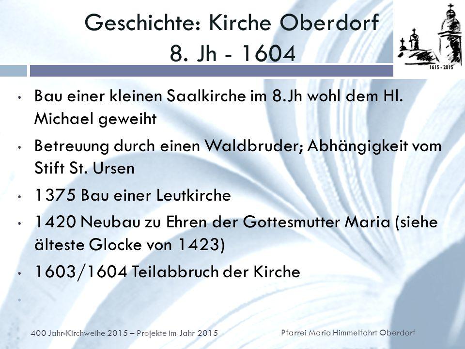 Geschichte: Kirche Oberdorf 8. Jh - 1604 Bau einer kleinen Saalkirche im 8.Jh wohl dem Hl.