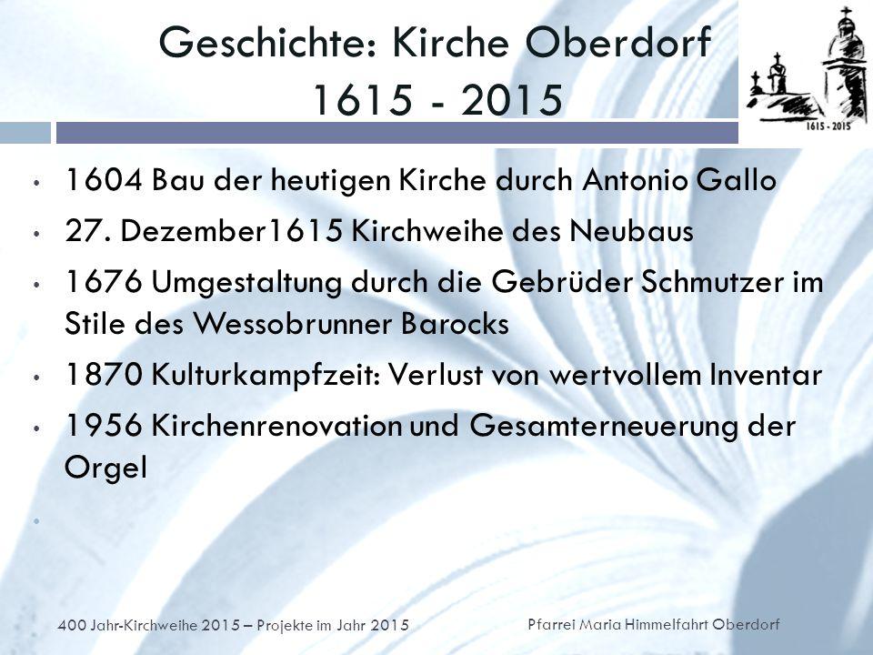 Geschichte: Kirche Oberdorf 1615 - 2015 1604 Bau der heutigen Kirche durch Antonio Gallo 27.