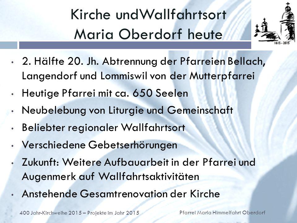 Kirche undWallfahrtsort Maria Oberdorf heute 2. Hälfte 20.