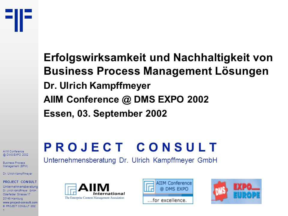 1 AIIM Conference @ DMS EXPO 2002 Business Process Management (BPM) Dr. Ulrich Kampffmeyer PROJECT CONSULT Unternehmensberatung Dr. Ulrich Kampffmeyer