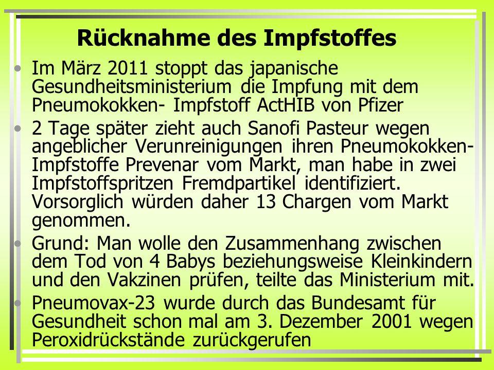 Rücknahme des Impfstoffes Im März 2011 stoppt das japanische Gesundheitsministerium die Impfung mit dem Pneumokokken- Impfstoff ActHIB von Pfizer 2 Ta