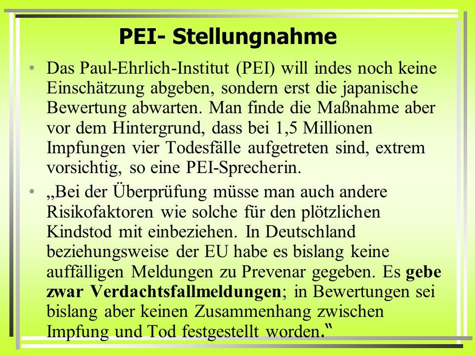 PEI- Stellungnahme Das Paul-Ehrlich-Institut (PEI) will indes noch keine Einschätzung abgeben, sondern erst die japanische Bewertung abwarten. Man fin
