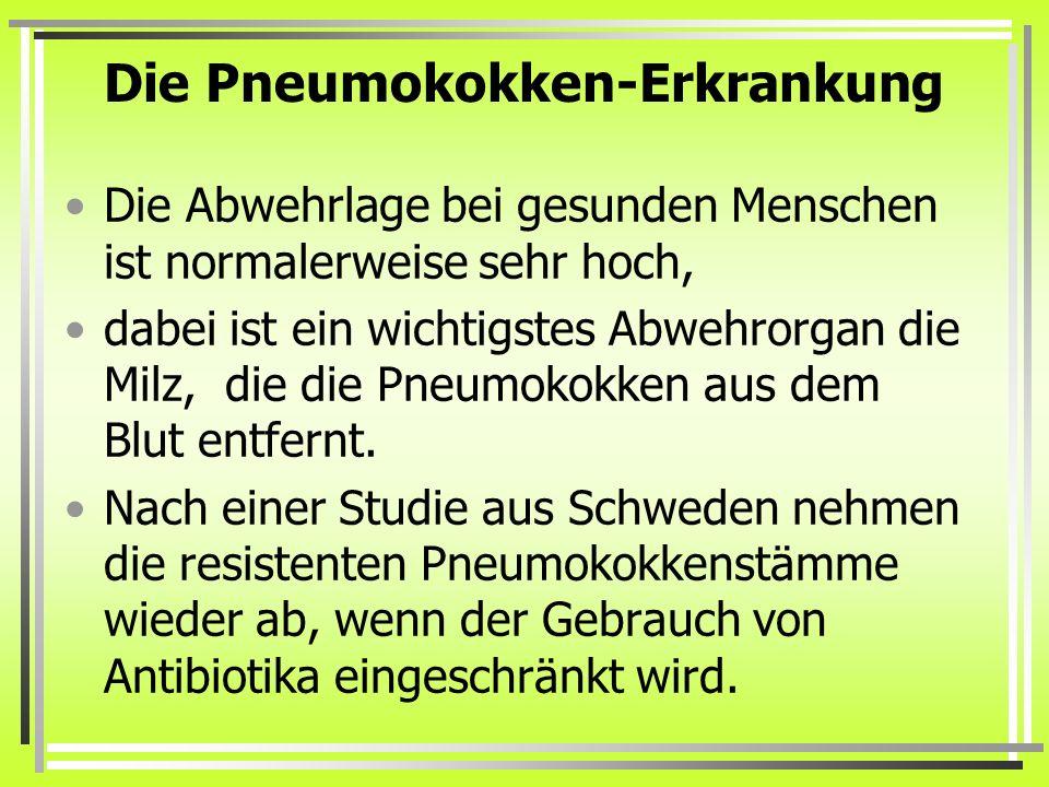 Die Pneumokokken-Erkrankung Die Abwehrlage bei gesunden Menschen ist normalerweise sehr hoch, dabei ist ein wichtigstes Abwehrorgan die Milz, die die
