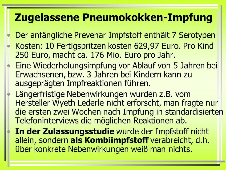 Zugelassene Pneumokokken-Impfung Der anfängliche Prevenar Impfstoff enthält 7 Serotypen Kosten: 10 Fertigspritzen kosten 629,97 Euro. Pro Kind 250 Eur
