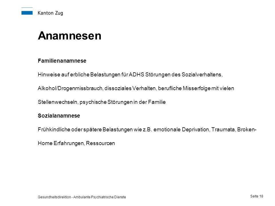 Gesundheitsdirektion - Ambulante Psychiatrische Dienste Seite 18 Anamnesen Familienanamnese Hinweise auf erbliche Belastungen für ADHS Störungen des S