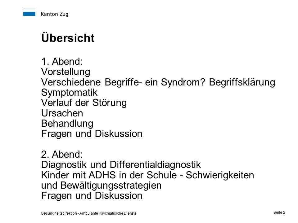 Gesundheitsdirektion - Ambulante Psychiatrische Dienste Seite 2 Übersicht 1. Abend: Vorstellung Verschiedene Begriffe- ein Syndrom? Begriffsklärung Sy
