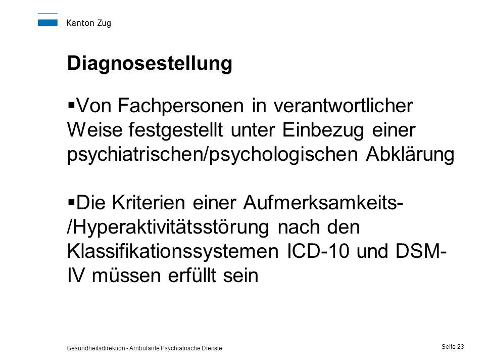 Gesundheitsdirektion - Ambulante Psychiatrische Dienste Seite 23 Diagnosestellung  Von Fachpersonen in verantwortlicher Weise festgestellt unter Einb