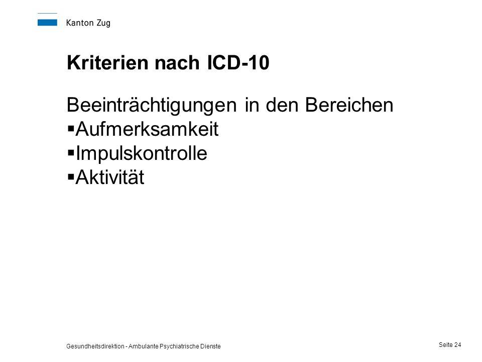 Gesundheitsdirektion - Ambulante Psychiatrische Dienste Seite 24 Kriterien nach ICD-10 Beeinträchtigungen in den Bereichen  Aufmerksamkeit  Impulsko