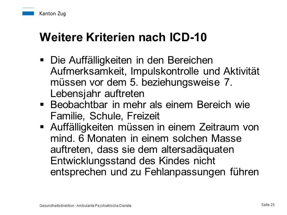 Gesundheitsdirektion - Ambulante Psychiatrische Dienste Seite 25 Weitere Kriterien nach ICD-10  Die Auffälligkeiten in den Bereichen Aufmerksamkeit,
