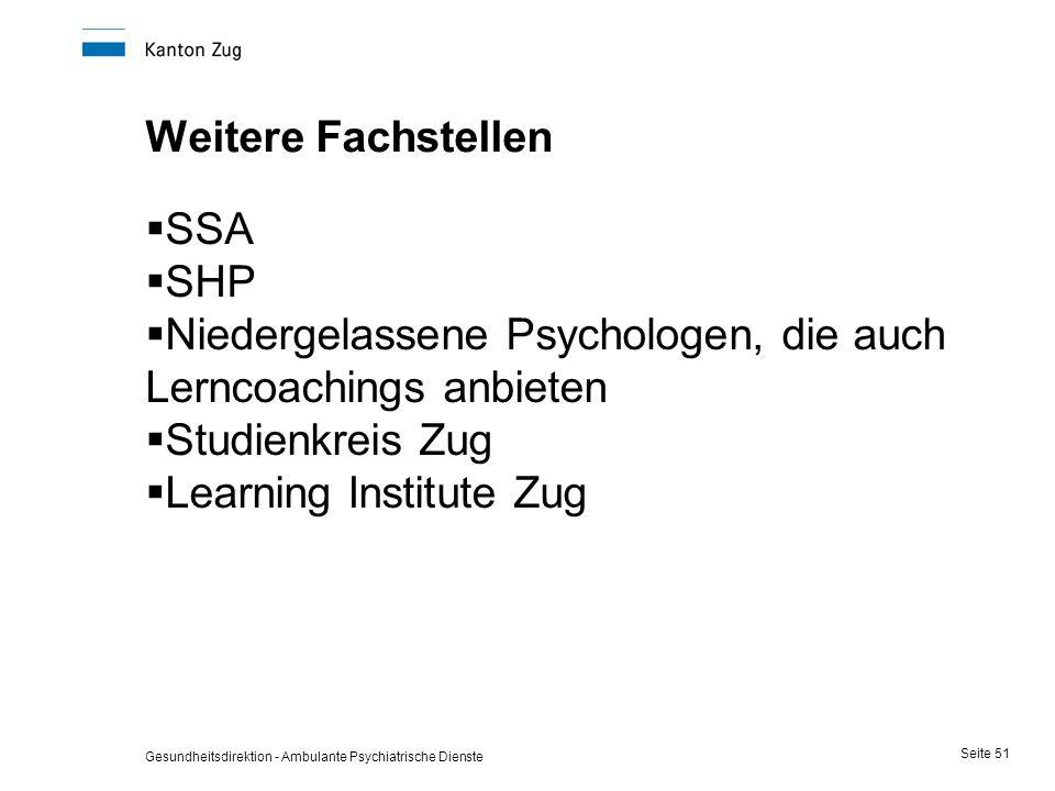 Gesundheitsdirektion - Ambulante Psychiatrische Dienste Seite 51 Weitere Fachstellen  SSA  SHP  Niedergelassene Psychologen, die auch Lerncoachings