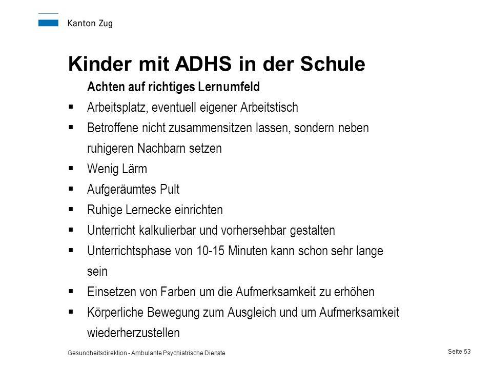Gesundheitsdirektion - Ambulante Psychiatrische Dienste Seite 53 Kinder mit ADHS in der Schule Achten auf richtiges Lernumfeld  Arbeitsplatz, eventue