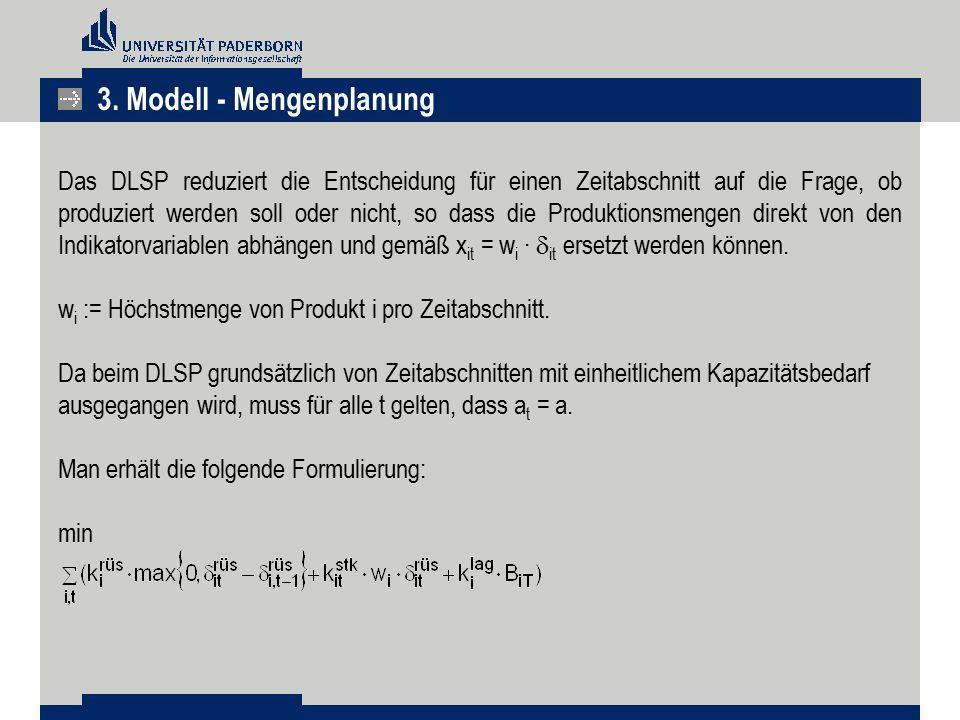 Das DLSP reduziert die Entscheidung für einen Zeitabschnitt auf die Frage, ob produziert werden soll oder nicht, so dass die Produktionsmengen direkt
