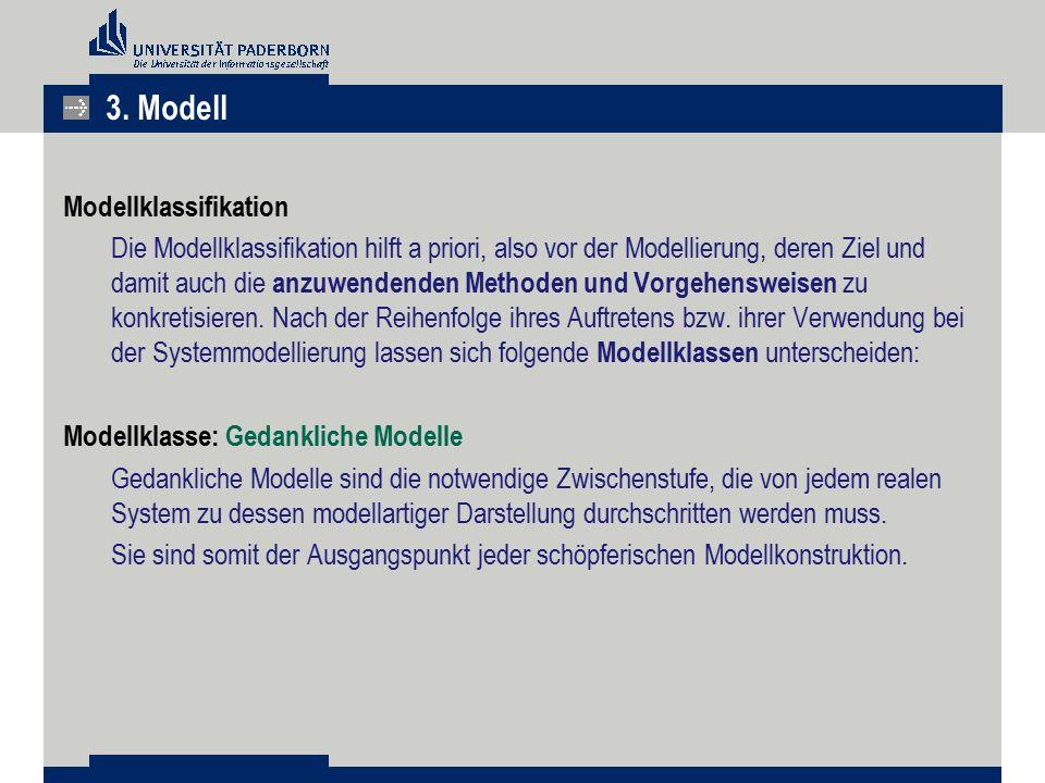 Modellklassifikation Die Modellklassifikation hilft a priori, also vor der Modellierung, deren Ziel und damit auch die anzuwendenden Methoden und Vorg