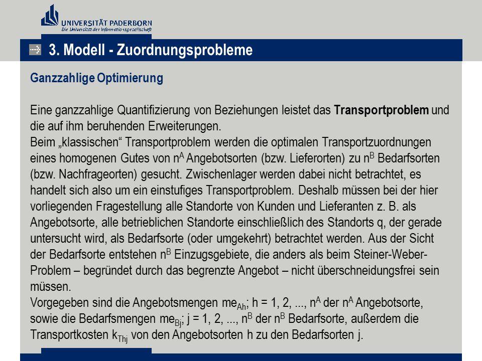 3. Modell - Zuordnungsprobleme Ganzzahlige Optimierung Eine ganzzahlige Quantifizierung von Beziehungen leistet das Transportproblem und die auf ihm b