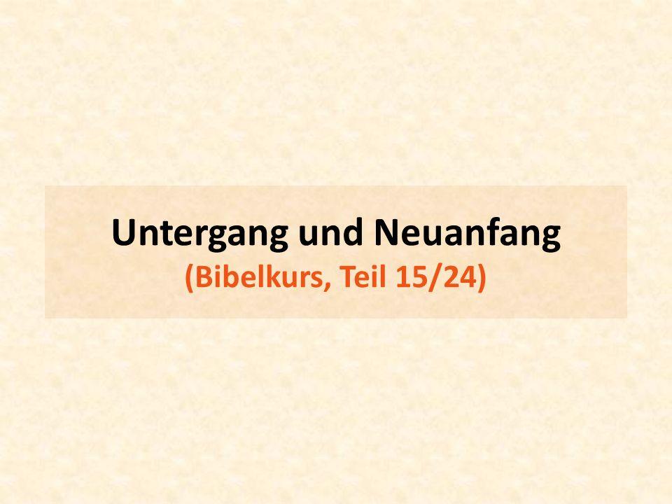 Untergang und Neuanfang (Bibelkurs, Teil 15/24)
