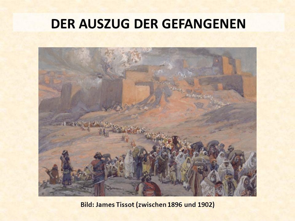 DER AUSZUG DER GEFANGENEN Bild: James Tissot (zwischen 1896 und 1902)