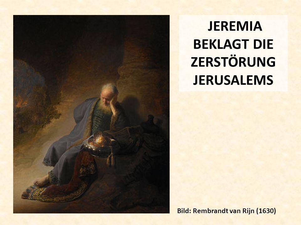 JEREMIA BEKLAGT DIE ZERSTÖRUNG JERUSALEMS Bild: Rembrandt van Rijn (1630)