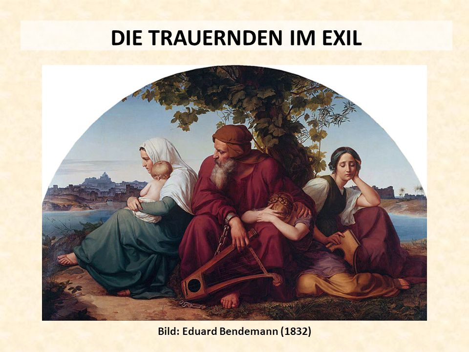 DIE TRAUERNDEN IM EXIL Bild: Eduard Bendemann (1832)