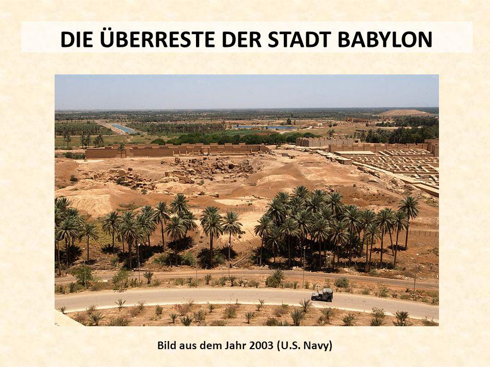 DIE ÜBERRESTE DER STADT BABYLON Bild aus dem Jahr 2003 (U.S. Navy)