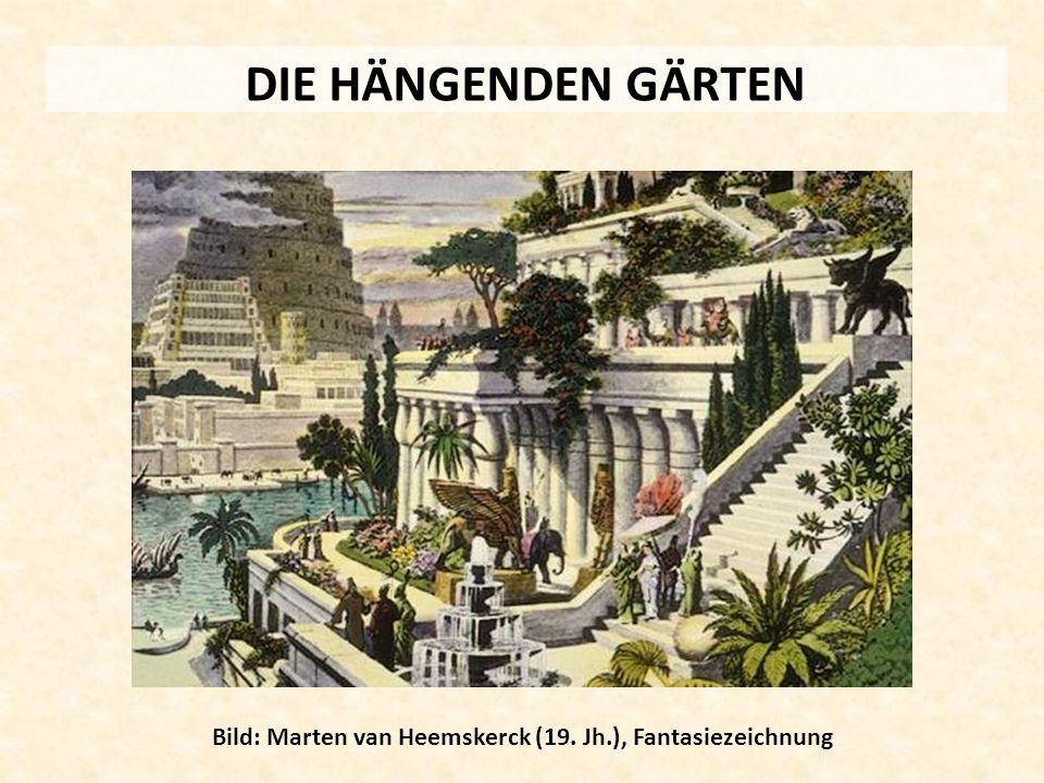 DIE HÄNGENDEN GÄRTEN Bild: Marten van Heemskerck (19. Jh.), Fantasiezeichnung