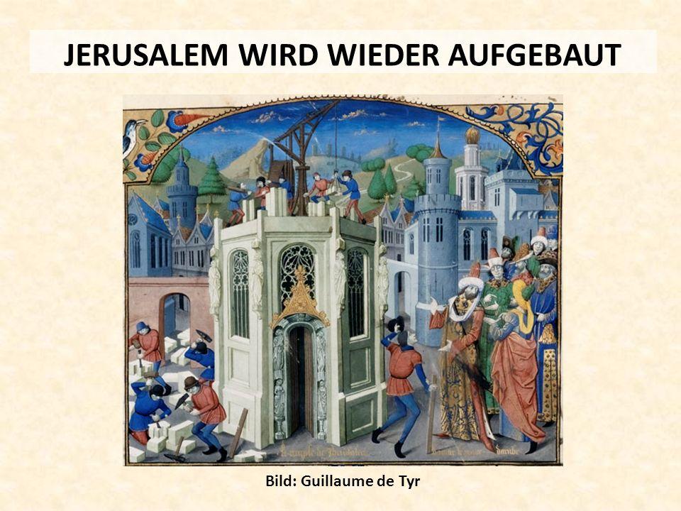 JERUSALEM WIRD WIEDER AUFGEBAUT Bild: Guillaume de Tyr