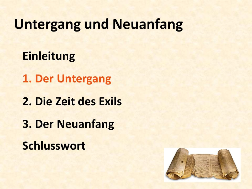 Untergang und Neuanfang Einleitung 1. Der Untergang 2. Die Zeit des Exils 3. Der Neuanfang Schlusswort