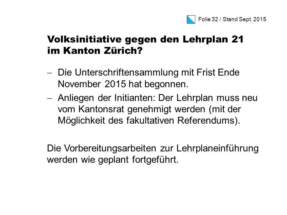 Folie 32 / Stand Sept. 2015 Volksinitiative gegen den Lehrplan 21 im Kanton Zürich.