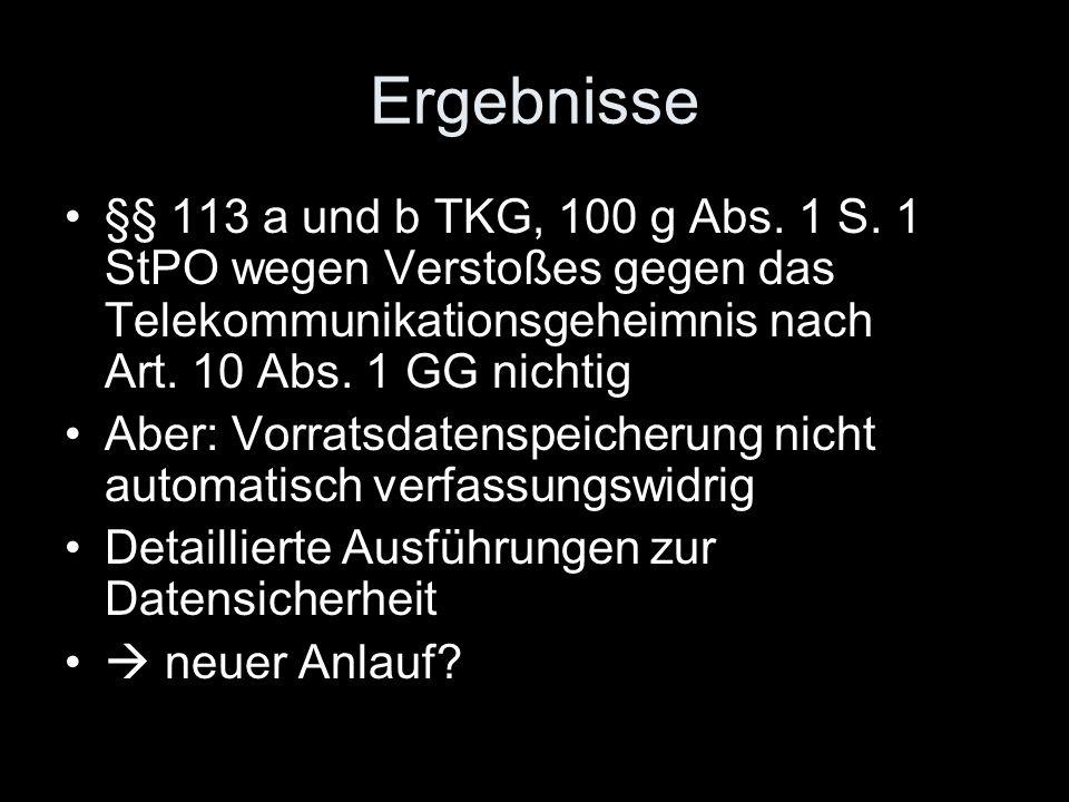 Ergebnisse §§ 113 a und b TKG, 100 g Abs. 1 S. 1 StPO wegen Verstoßes gegen das Telekommunikationsgeheimnis nach Art. 10 Abs. 1 GG nichtig Aber: Vorra