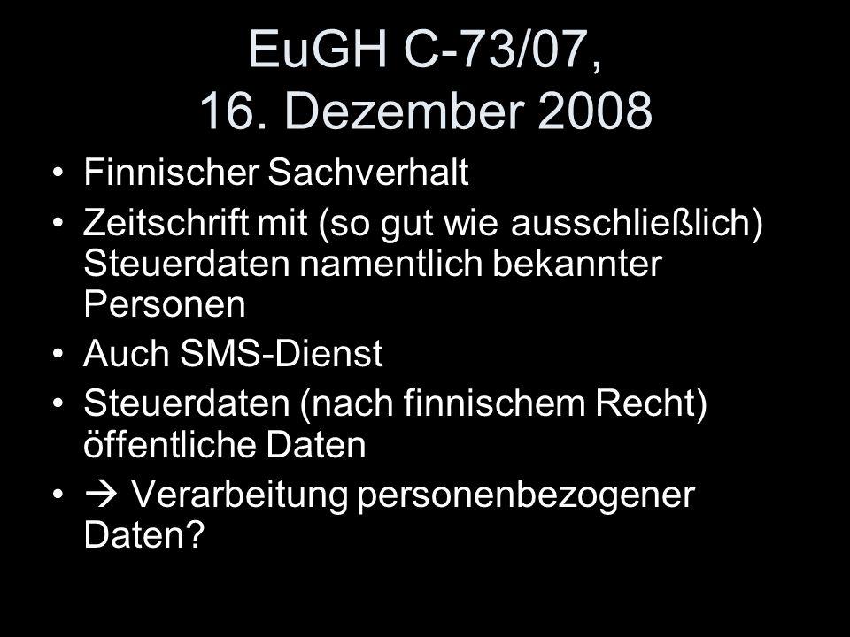 EuGH C ‑ 73/07, 16. Dezember 2008 Finnischer Sachverhalt Zeitschrift mit (so gut wie ausschließlich) Steuerdaten namentlich bekannter Personen Auch SM