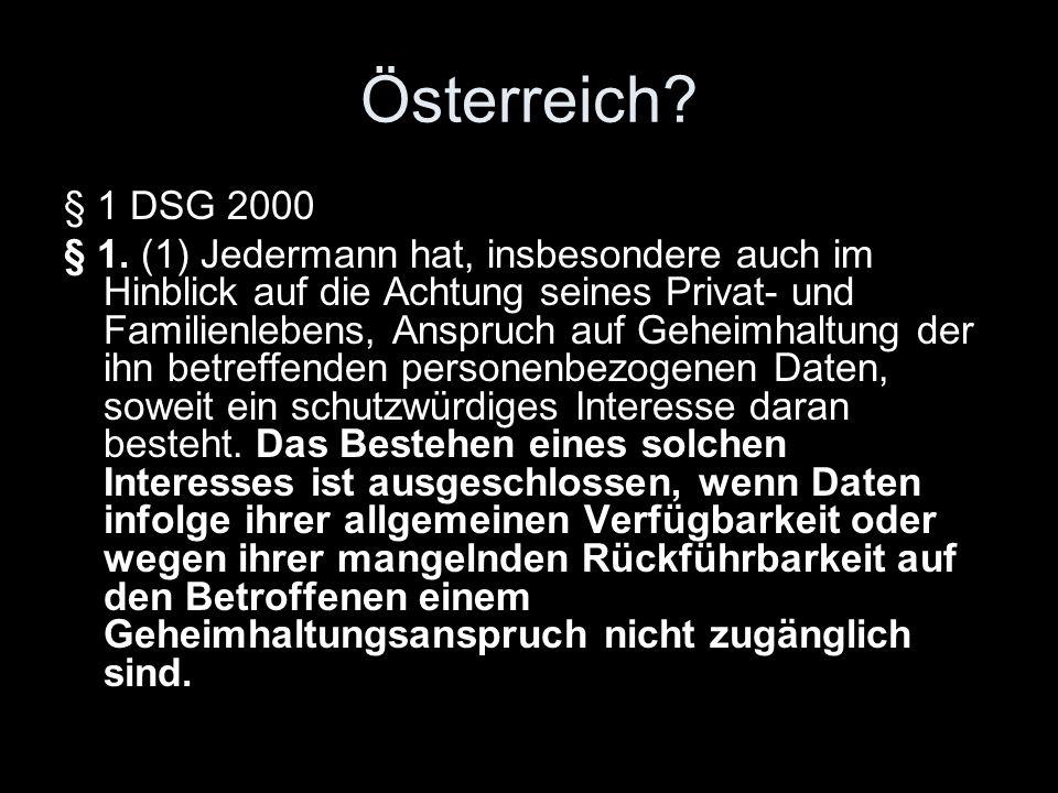 Österreich? § 1 DSG 2000 § 1. (1) Jedermann hat, insbesondere auch im Hinblick auf die Achtung seines Privat- und Familienlebens, Anspruch auf Geheimh
