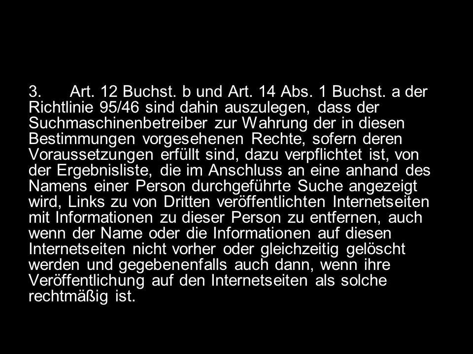 3. Art. 12 Buchst. b und Art. 14 Abs. 1 Buchst. a der Richtlinie 95/46 sind dahin auszulegen, dass der Suchmaschinenbetreiber zur Wahrung der in diese