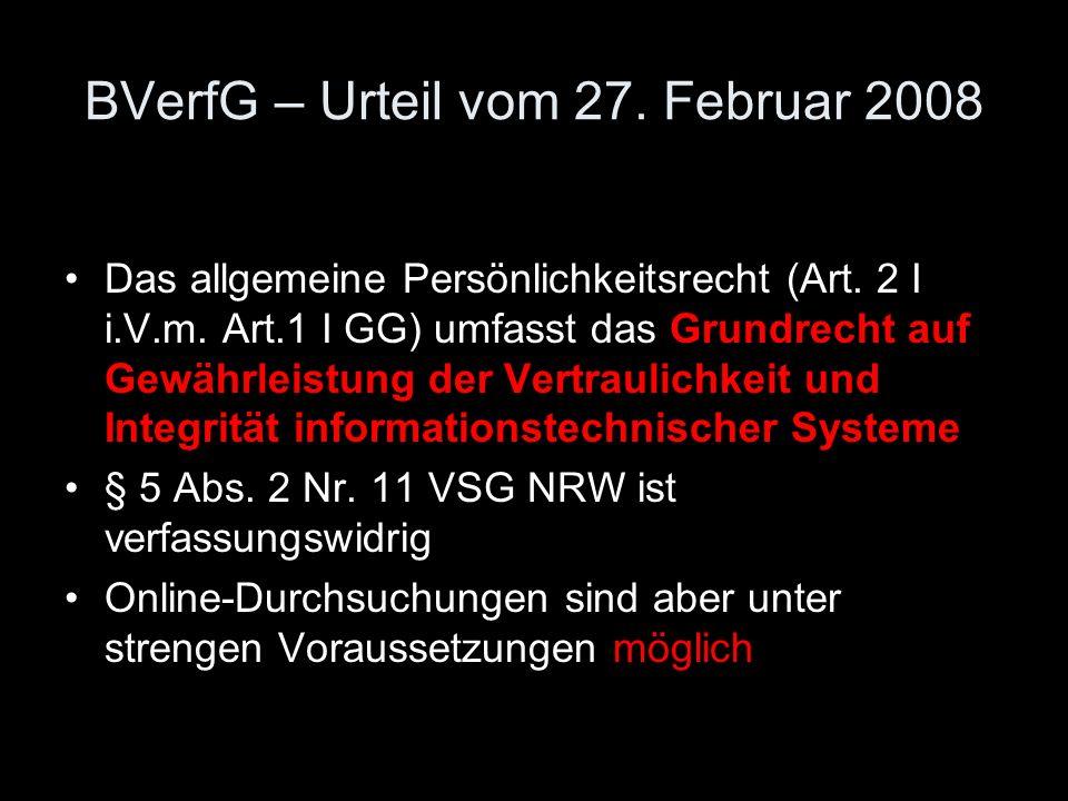 BVerfG – Urteil vom 27. Februar 2008 Das allgemeine Persönlichkeitsrecht (Art. 2 I i.V.m. Art.1 I GG) umfasst das Grundrecht auf Gewährleistung der Ve