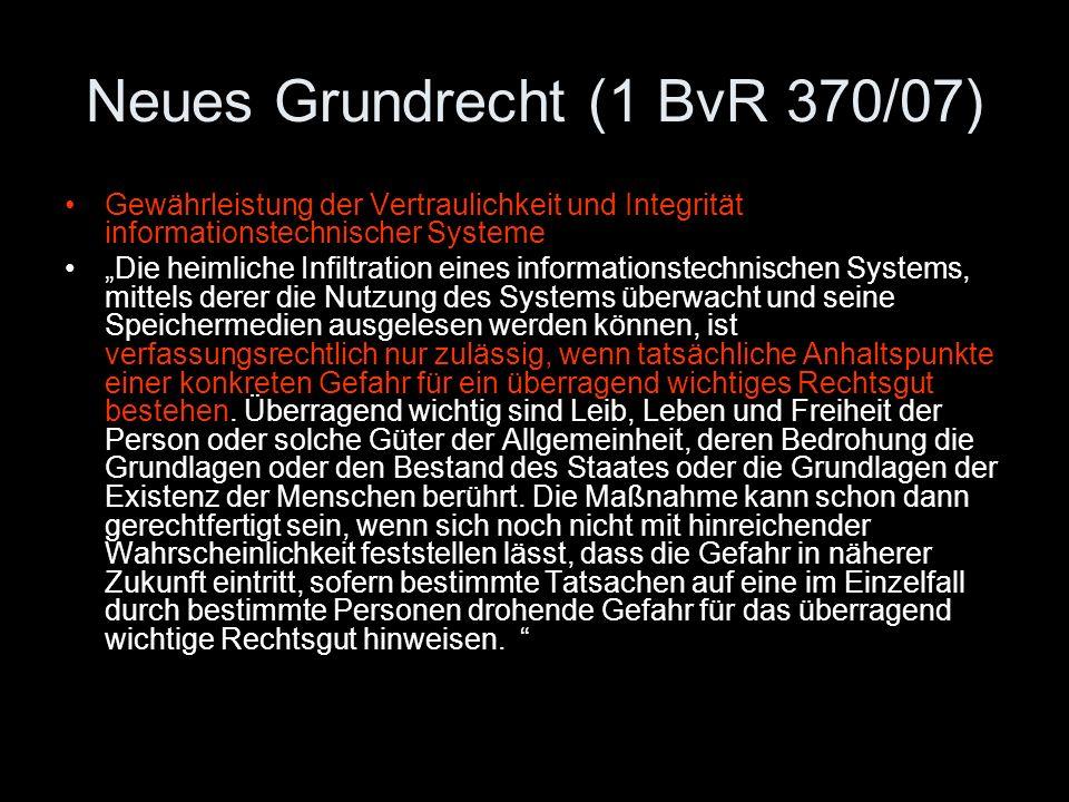"""Neues Grundrecht (1 BvR 370/07) Gewährleistung der Vertraulichkeit und Integrität informationstechnischer Systeme """"Die heimliche Infiltration eines in"""