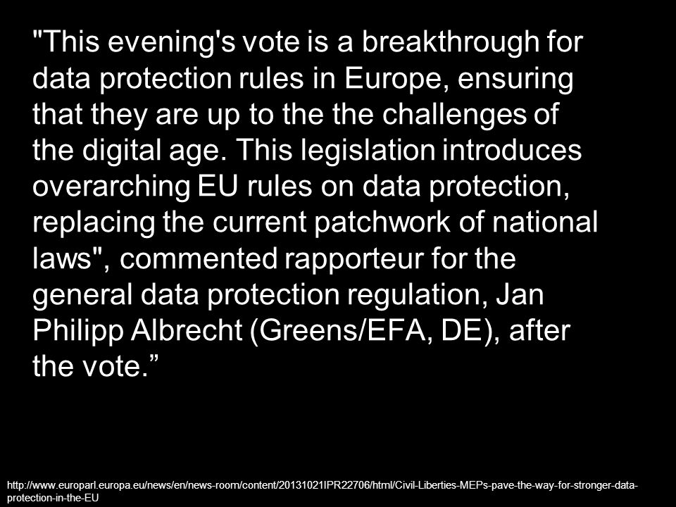 This evening s vote is a breakthrough for data protection rules in Europe, ensuring that they are up to the the challenges of the digital age.