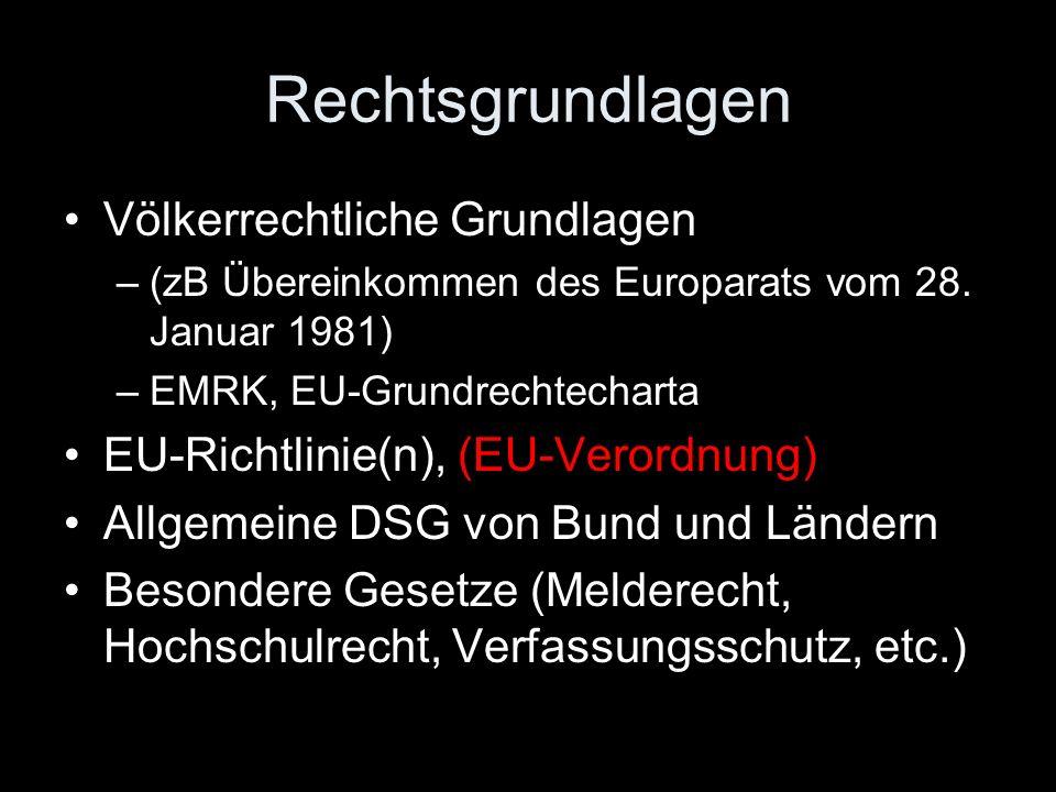 Rechtsgrundlagen Völkerrechtliche Grundlagen –(zB Übereinkommen des Europarats vom 28. Januar 1981) –EMRK, EU-Grundrechtecharta EU-Richtlinie(n), (EU-