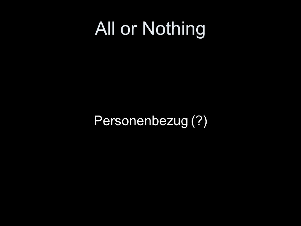 All or Nothing Personenbezug (?)