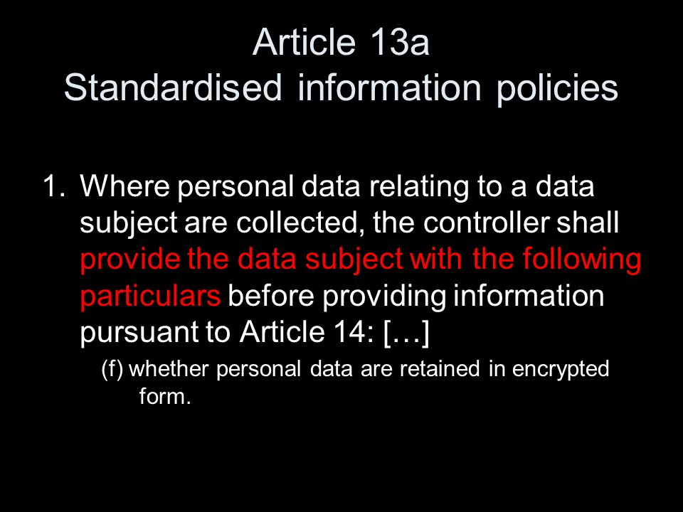 Article 13a Standardised information policies 1.Where personal data relating to a data subject are collected, the controller shall provide the data su
