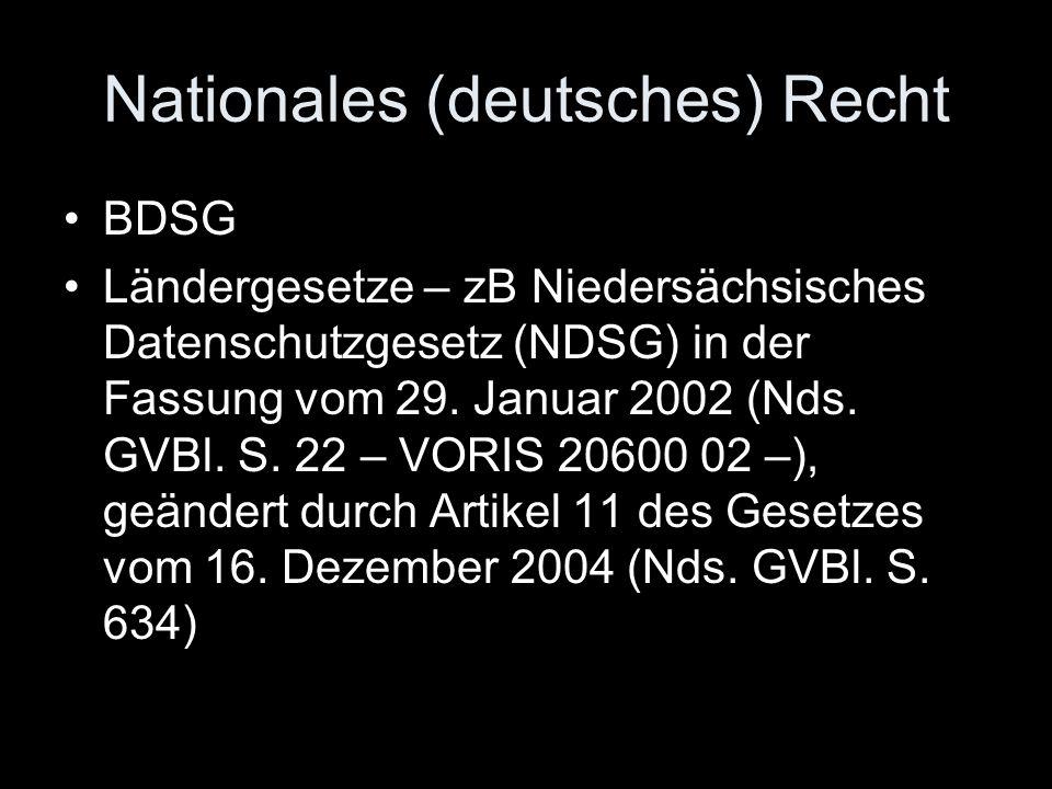Nationales (deutsches) Recht BDSG Ländergesetze – zB Niedersächsisches Datenschutzgesetz (NDSG) in der Fassung vom 29. Januar 2002 (Nds. GVBl. S. 22 –