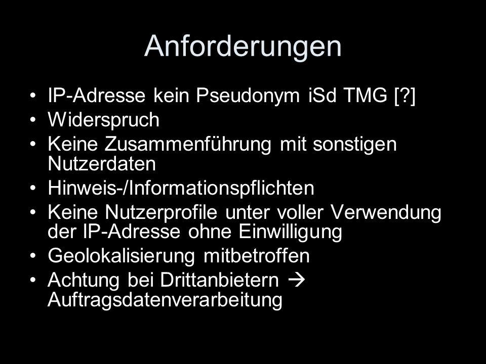 Anforderungen IP-Adresse kein Pseudonym iSd TMG [?] Widerspruch Keine Zusammenführung mit sonstigen Nutzerdaten Hinweis-/Informationspflichten Keine N