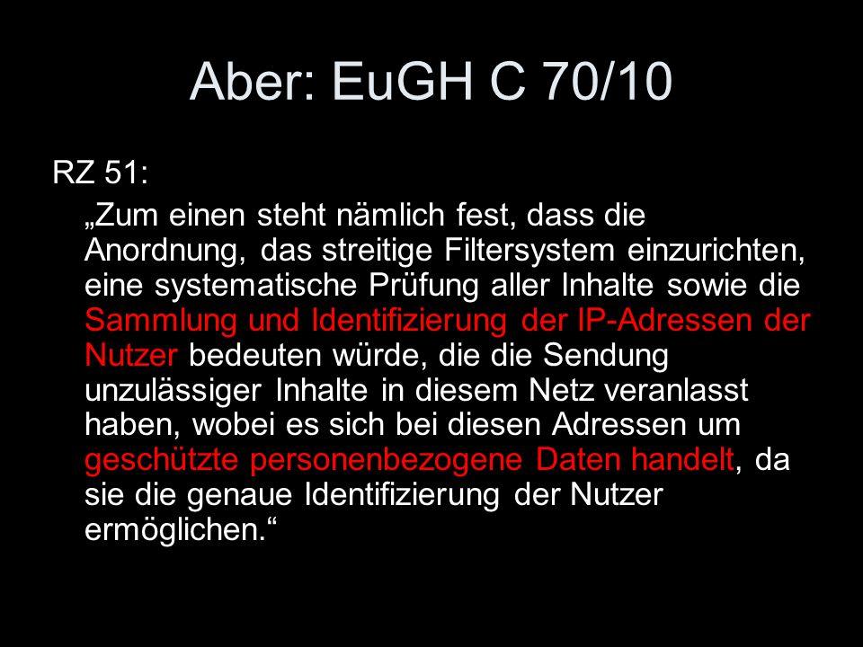 """Aber: EuGH C 70/10 RZ 51: """"Zum einen steht nämlich fest, dass die Anordnung, das streitige Filtersystem einzurichten, eine systematische Prüfung aller"""