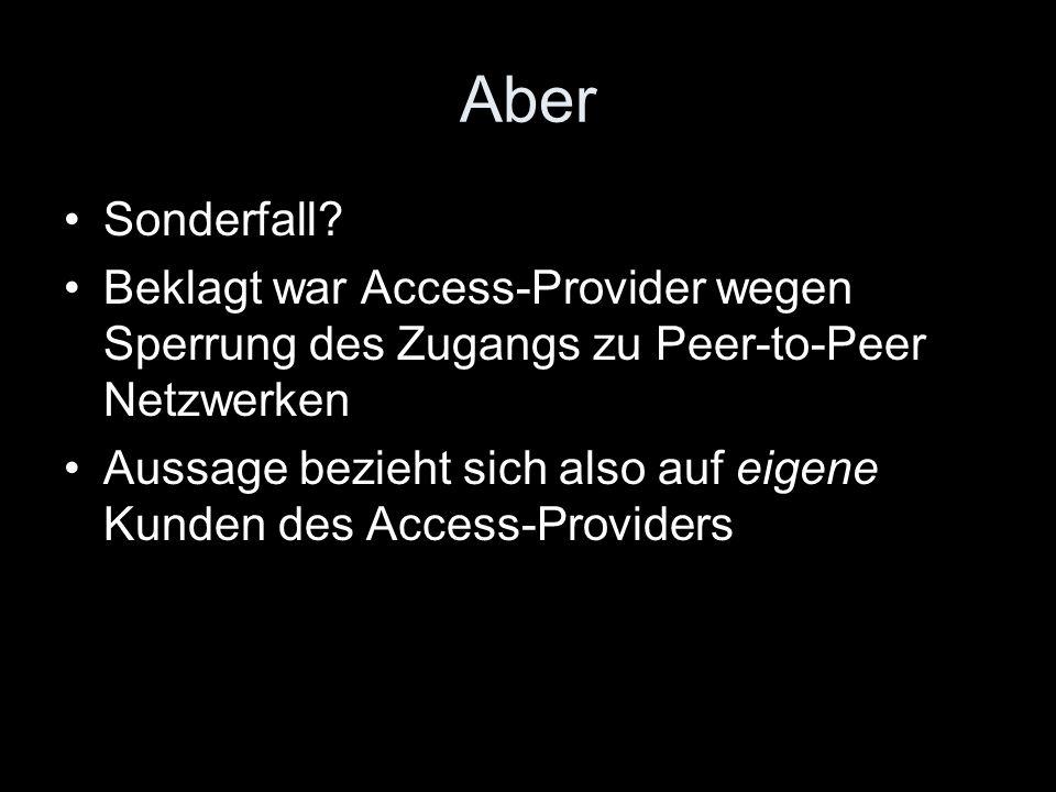 Aber Sonderfall? Beklagt war Access-Provider wegen Sperrung des Zugangs zu Peer-to-Peer Netzwerken Aussage bezieht sich also auf eigene Kunden des Acc