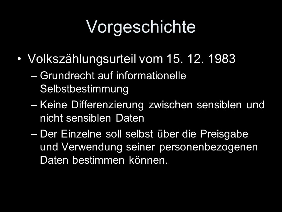 Vorgeschichte Volkszählungsurteil vom 15. 12. 1983 –Grundrecht auf informationelle Selbstbestimmung –Keine Differenzierung zwischen sensiblen und nich