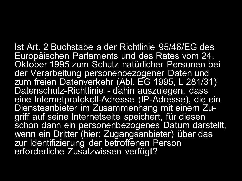 Ist Art. 2 Buchstabe a der Richtlinie 95/46/EG des Europäischen Parlaments und des Rates vom 24. Oktober 1995 zum Schutz natürlicher Personen bei der