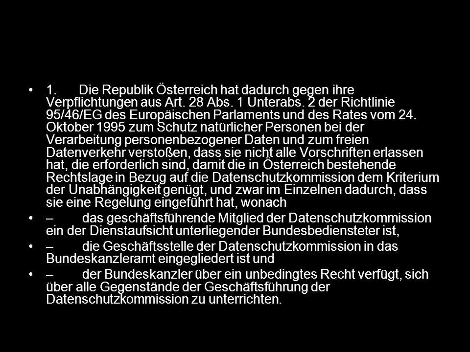 1. Die Republik Österreich hat dadurch gegen ihre Verpflichtungen aus Art. 28 Abs. 1 Unterabs. 2 der Richtlinie 95/46/EG des Europäischen Parlaments u