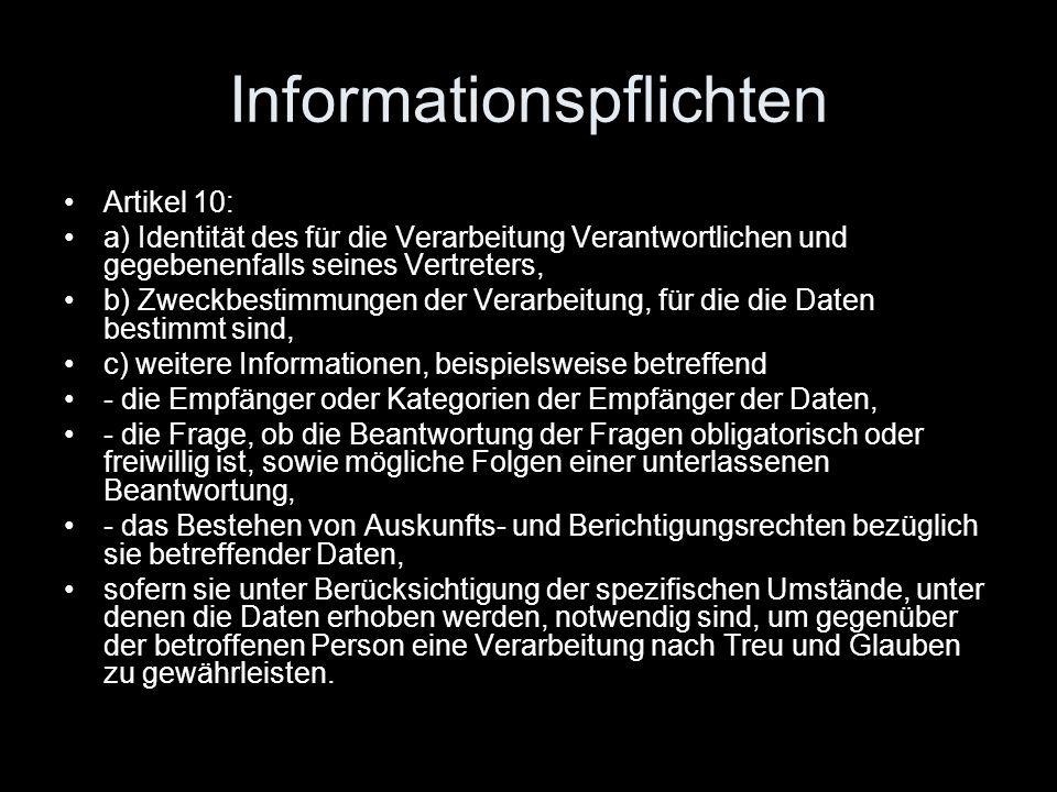 Informationspflichten Artikel 10: a) Identität des für die Verarbeitung Verantwortlichen und gegebenenfalls seines Vertreters, b) Zweckbestimmungen de