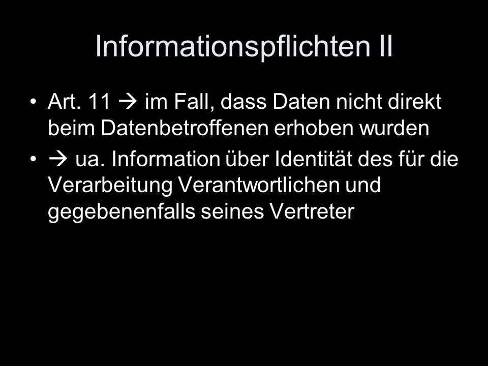 Informationspflichten II Art. 11  im Fall, dass Daten nicht direkt beim Datenbetroffenen erhoben wurden  ua. Information über Identität des für die