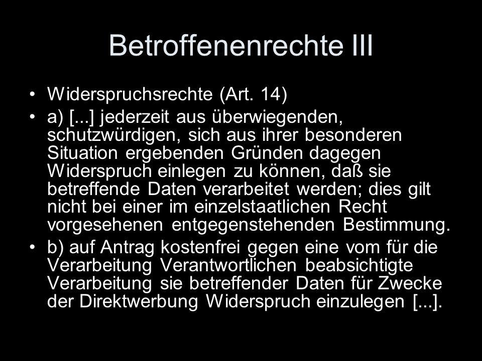 Betroffenenrechte III Widerspruchsrechte (Art. 14) a) [...] jederzeit aus überwiegenden, schutzwürdigen, sich aus ihrer besonderen Situation ergebende