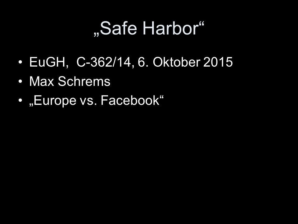 """Safe Harbor"" EuGH, C ‑ 362/14, 6. Oktober 2015 Max Schrems ""Europe vs. Facebook"""